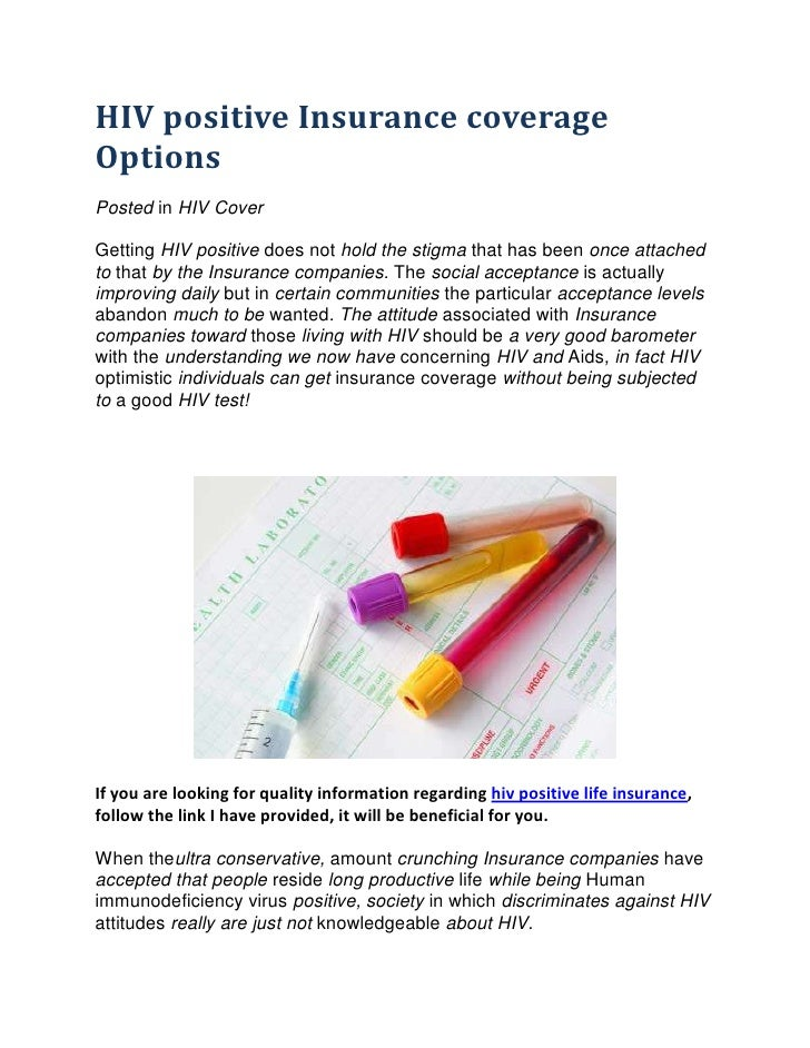 HIV positive Insurance coverageOptionsPosted in HIV CoverGetting HIV positive does not hold the stigma that has been once ...