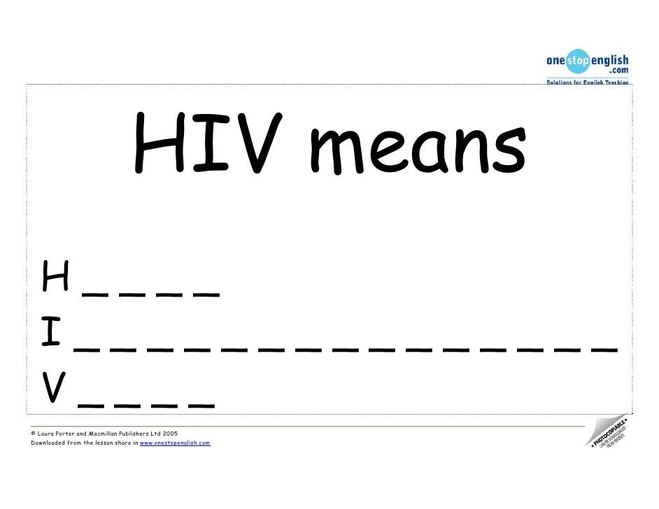 HIV means   H____   I_______________   V____© Laura Porter and Macmillan Publishers Ltd 2005Downloaded from the lesson sha...