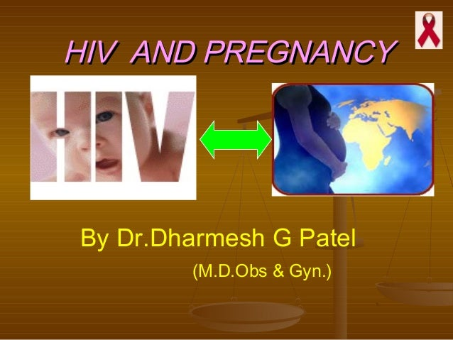 HIV AND PREGNANCY  By Dr.Dharmesh G Patel (M.D.Obs & Gyn.)