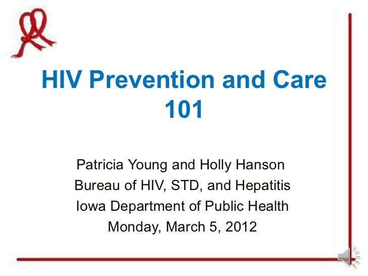 HIV Prevention and Care          101  Patricia Young and Holly Hanson  Bureau of HIV, STD, and Hepatitis  Iowa Department ...