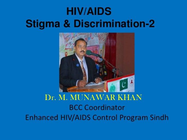 HIV/AIDSStigma & Discrimination-2     Dr. M. MUNAWAR KHAN            BCC CoordinatorEnhanced HIV/AIDS Control Program Sindh