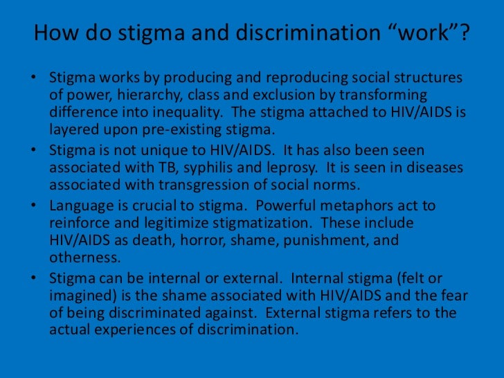 hiv aids stigma and discrimination Fight aids - not people with aids wwwaidsstigmanet: hiv/aids-related stigma (or, more simply, hiv stigma) refers to prejudice, discounting, discrediting, and discrimination directed at people perceived to have aids or hiv, and the individuals, groups, and communities with which they are associated.