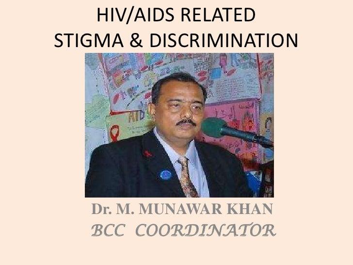 HIV/AIDS RELATEDSTIGMA & DISCRIMINATION   Dr. M. MUNAWAR KHAN   BCC COORDINATOR