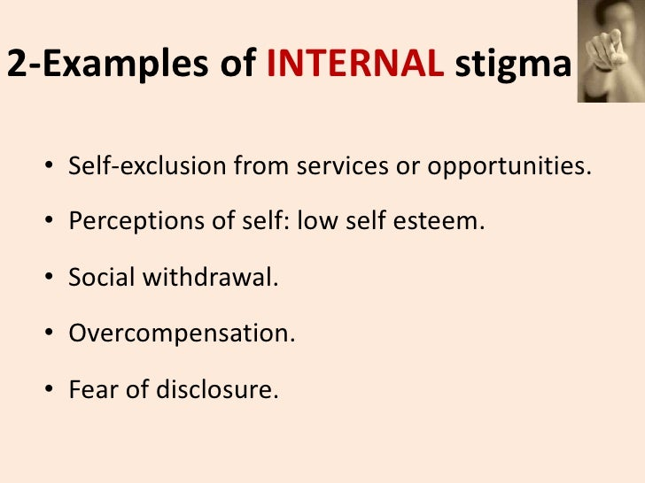 stigmatisation of people as socially and morally unacceptable People in these circumstances rely on socially provided goods and services,   stigmatised morally when he does something that is seriously unacceptable.