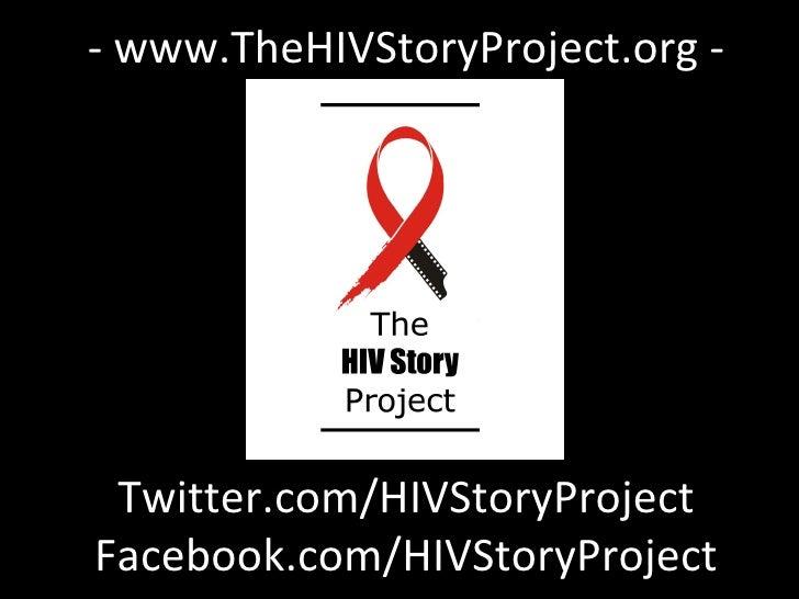 Twitter.com/HIVStoryProject Facebook.com/HIVStoryProject - www.TheHIVStoryProject.org -