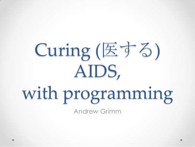 Curing (医する)AIDS,with programmingAndrew Grimm