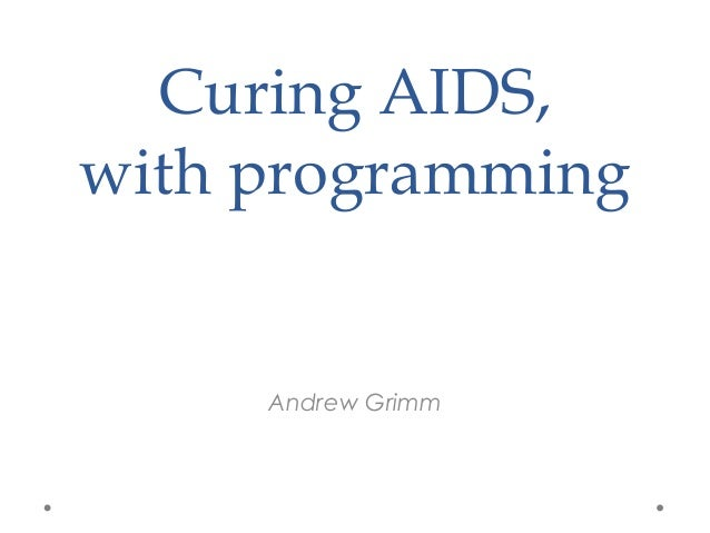 Curing AIDS, with programming Andrew Grimm