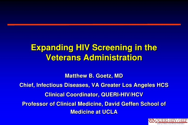 Expanding HIV Screening in the       Veterans Administration                Matthew B. Goetz, MDChief, Infectious Diseases...