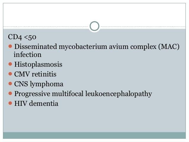 CD4 <50 Disseminated mycobacterium avium complex (MAC) infection Histoplasmosis CMV retinitis CNS lymphoma Progressiv...