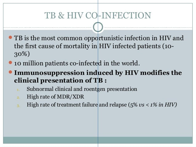 TB & HIV CO-INFECTION TB is the most common opportunistic infection in HIV and the first cause of mortality in HIV infect...