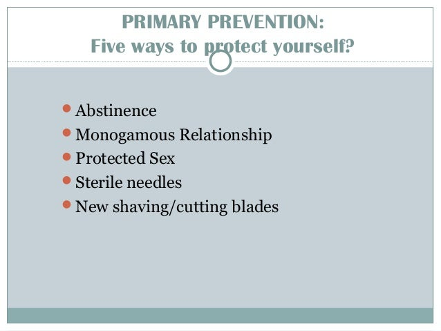 Abstinence Itisthemosteffectivemethodofnotacquiring HIV/AIDS. Refrainingfromunprotectedsex:oral,anal,or...