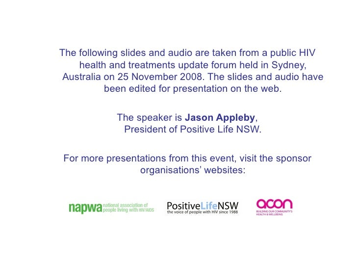 <ul><ul><li>The following slides and audio are taken from a public HIV health and treatments update forum held in Sydney, ...