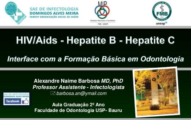 Alexandre Naime Barbosa MD, PhDProfessor Assistente - Infectologistabarbosa.an@ymail.comAula Graduação 2º AnoFaculdade de...