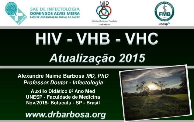 Alexandre Naime Barbosa MD, PhD Professor Doutor - Infectologia Auxílio Didático 6º Ano Med UNESP - Faculdade de Medicina ...