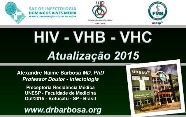 Alexandre Naime Barbosa MD, PhD Professor Doutor - Infectologia Preceptoria Residência Médica UNESP - Faculdade de Medicin...