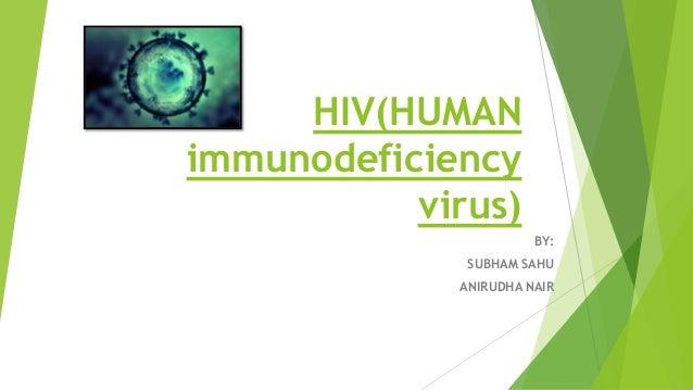 HIV(HUMAN immunodeficiency virus) BY: SUBHAM SAHU ANIRUDHA NAIR