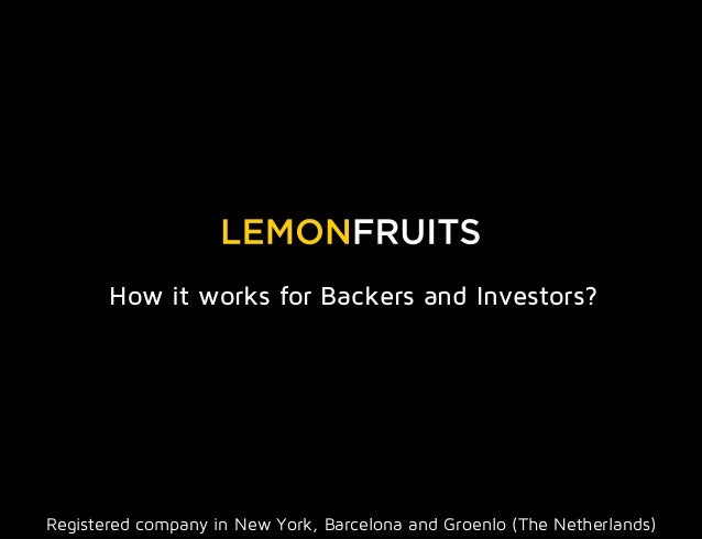 How it works for Backers and Investors?  Registered company in New York, Barcelona and Groenlo (The Netherlands)