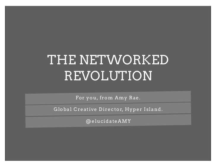 THE NETWORKED  REVOLUTION       For you, from Amy Rae.Global Creative Director, Hyper Island.           @elucidateAMY