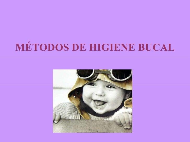 MÉTODOS DE HIGIENE BUCAL