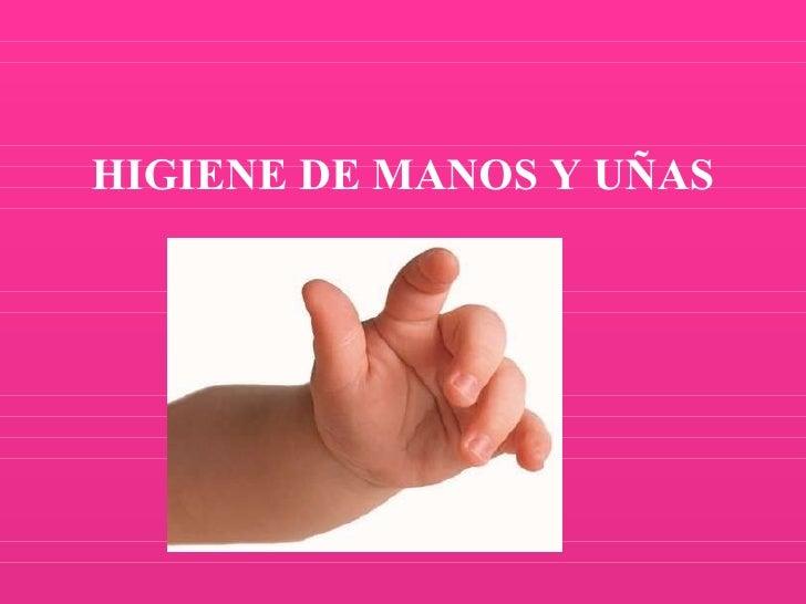 HIGIENE DE MANOS   Y   UÑAS