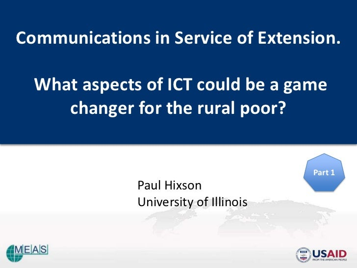 Communications in Service of Extension.  What aspects of ICT could be a game     changer for the rural poor?              ...
