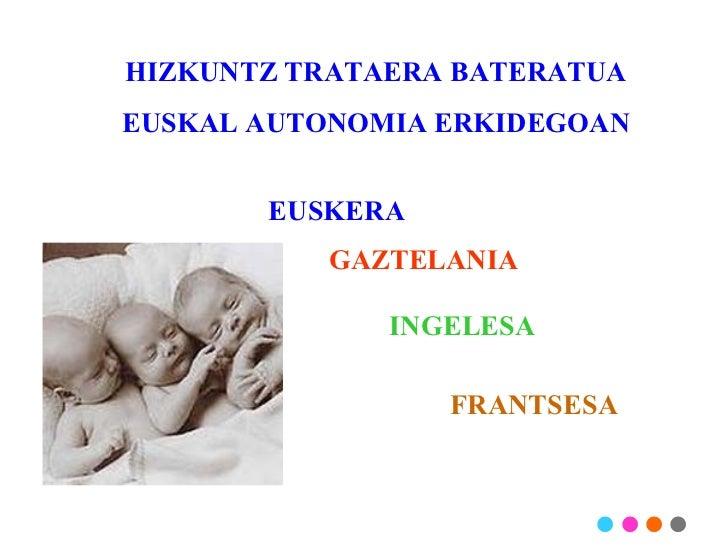 HIZKUNTZ TRATAERA BATERATUA EUSKAL AUTONOMIA ERKIDEGOAN EUSKERA GAZTELANIA INGELESA FRANTSESA . . . .