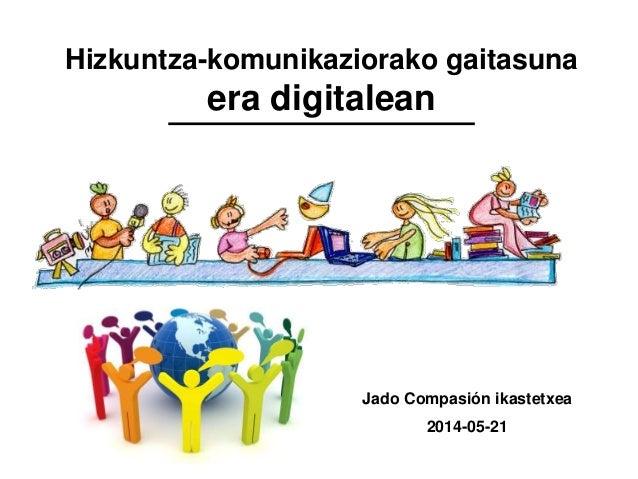 Hizkuntza-komunikaziorako gaitasuna era digitalean Jado Compasión ikastetxea 2014-05-21