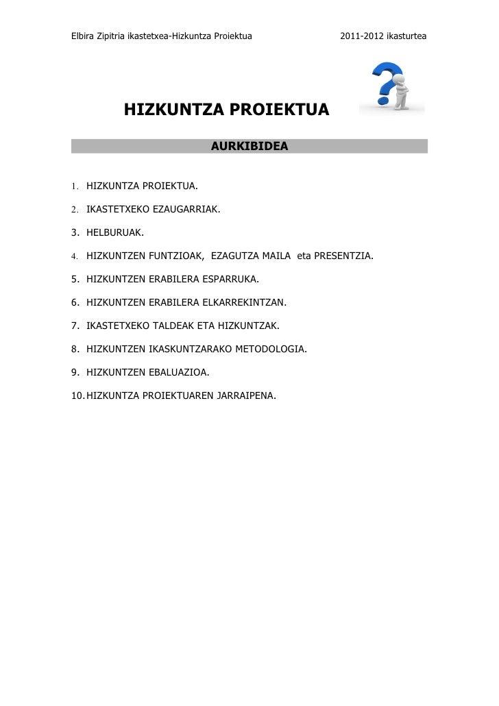 Elbira Zipitria ikastetxea-Hizkuntza Proiektua   2011-2012 ikasturtea             HIZKUNTZA PROIEKTUA                     ...