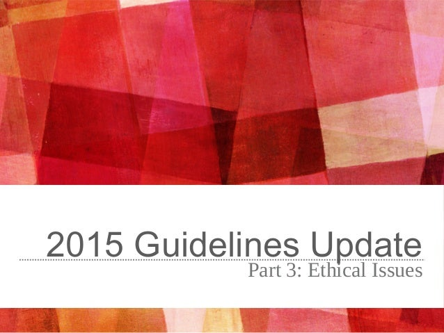 2015 Guidelines Update Part 3: Ethical Issues