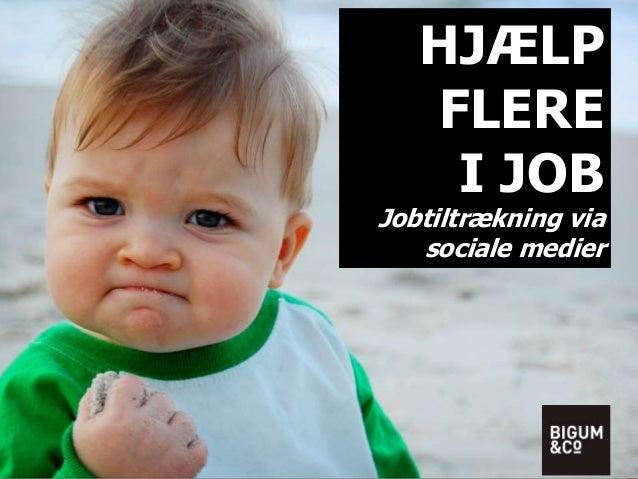 HJÆLP FLERE I JOB Jobtiltrækning via sociale medier