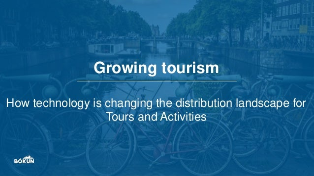 Growing tourism How technology is changing the distribution landscape for Tours and Activities