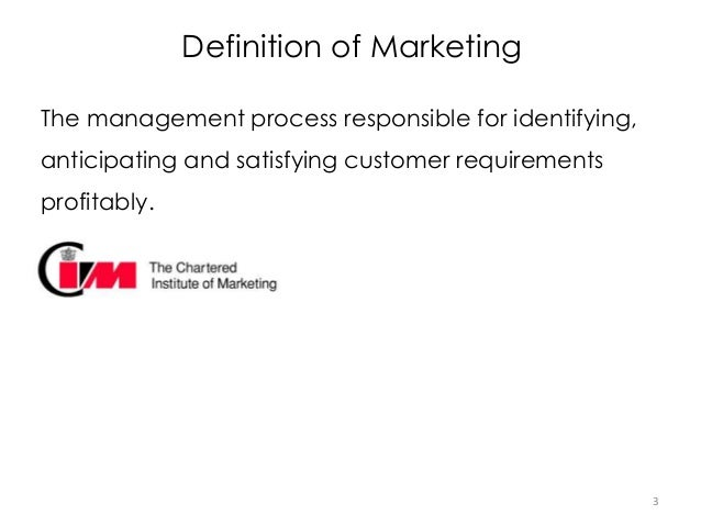 marketing is the management process that identifies anticipates and satisfies customer requirements  '''marketing is the management 'marketing is the management process that identifies, anticipates and satisfies customer requirements.