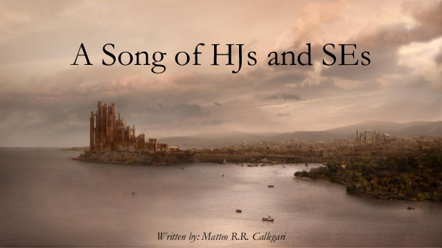 A Song of HJs and SEs Written by: Matteo R.R. Callegari