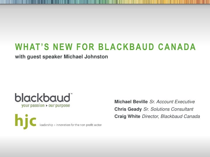 WHAT'S NEW FOR BLACKBAUD CANADA   with guest speaker Michael Johnston                                         Michael Bevi...