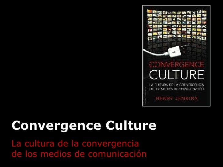 culture convergence Media researchers have been interested in the problem of media convergence since the 1980s but the huge wave of publications, conferences and discussions about media.