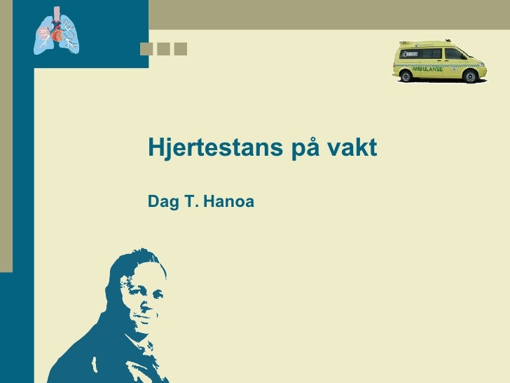 Hjertestans på vakt Dag T. Hanoa