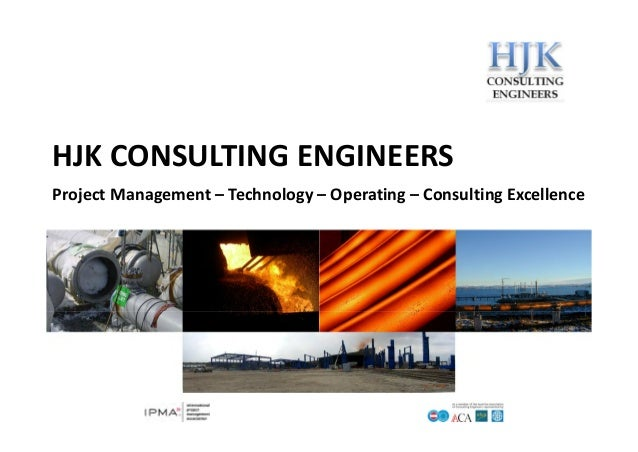 HJK CONSULTING ENGINEERS Project Management – Technology – Operating – Consulting Excellence