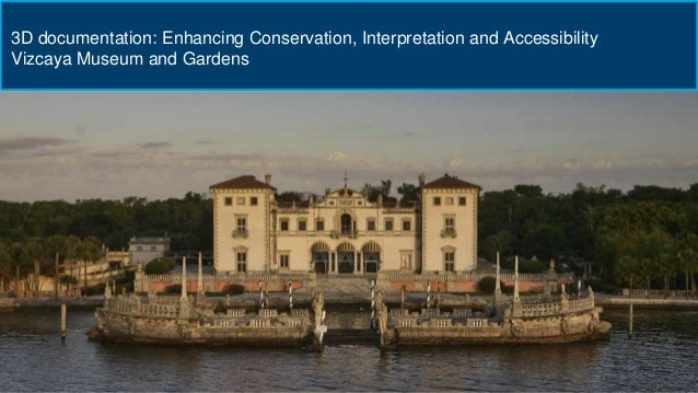 3D documentation: Enhancing Conservation, Interpretation and Accessibility Vizcaya Museum and Gardens