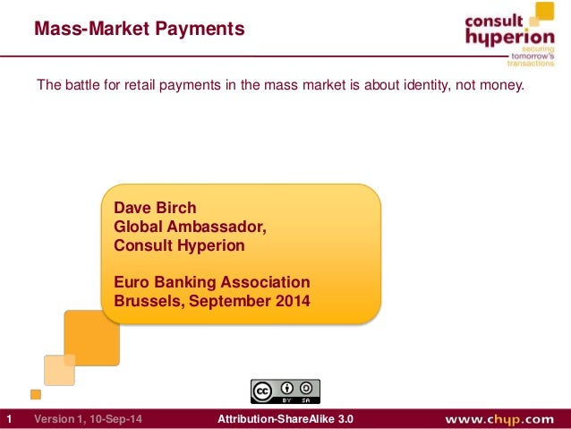 Mass-Market Payments  The battle for retail payments in the mass market is about identity, not money.  Dave Birch  Global ...