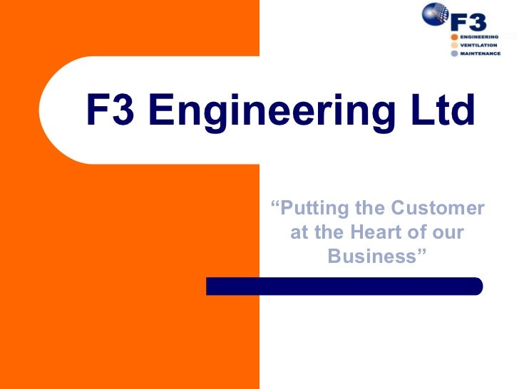 """F3 Engineering Ltd        """"Putting the Customer          at the Heart of our               Business"""""""