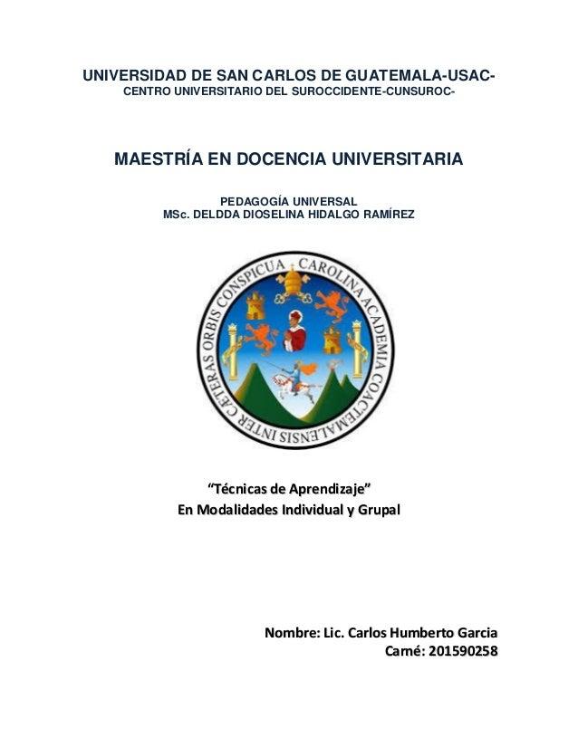 UNIVERSIDAD DE SAN CARLOS DE GUATEMALA-USAC- CENTRO UNIVERSITARIO DEL SUROCCIDENTE-CUNSUROC- MAESTRÍA EN DOCENCIA UNIVERSI...