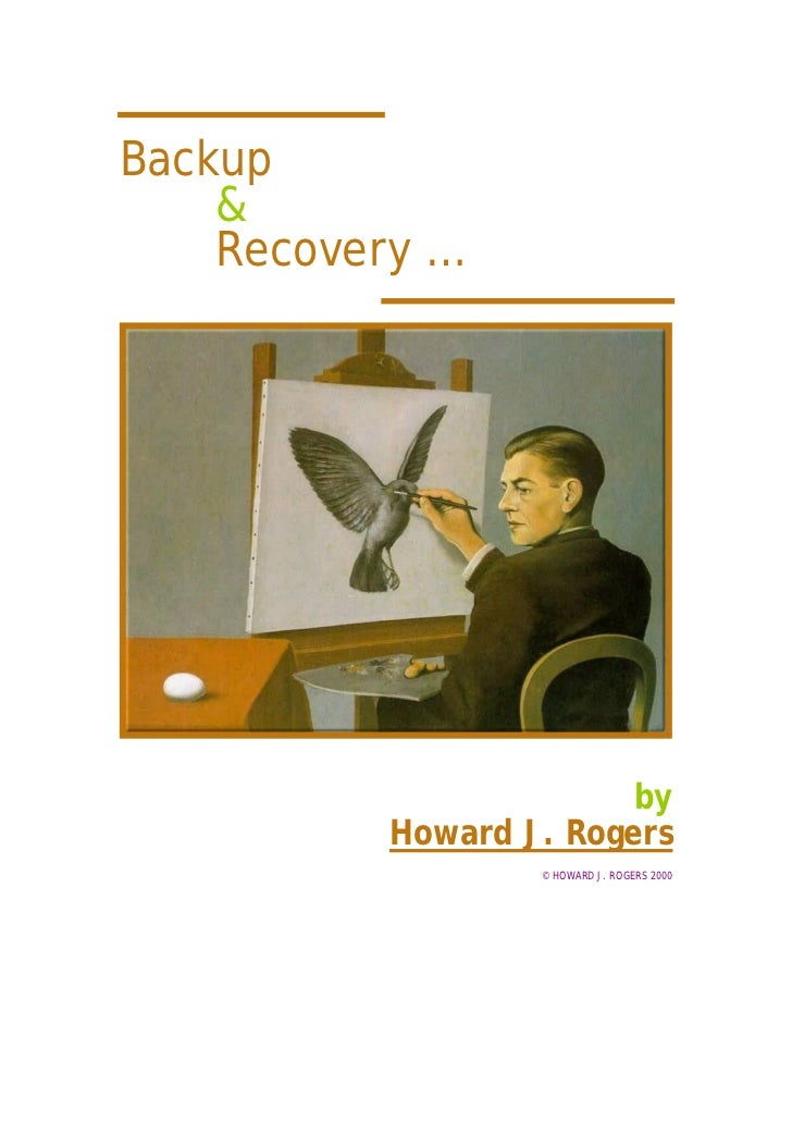 Backup    &    Recovery …                         by           Howard J. Rogers                   © HOWARD J. ROGERS 2000