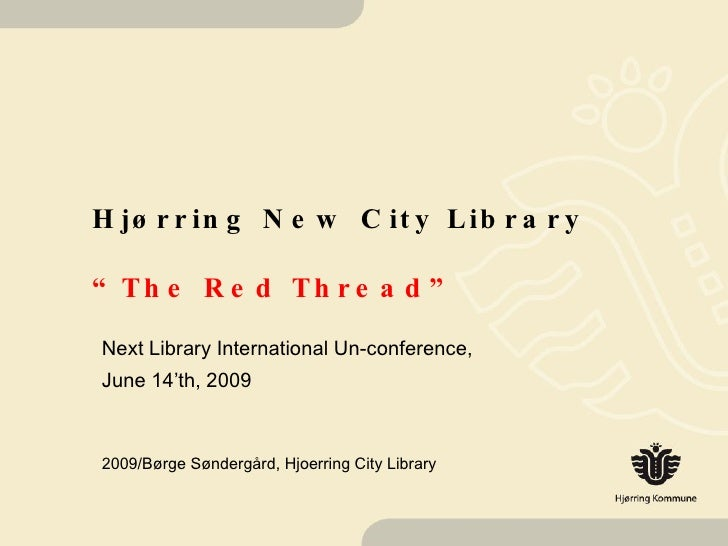 """Hjørring New City Library """"The Red Thread"""" Next Library International Un-conference,  June 14'th, 2009 2009/Børge Søndergå..."""