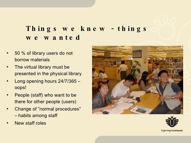 Things we knew - things we wanted <ul><li>50 % of library users do not borrow materials </li></ul><ul><li>The virtual libr...