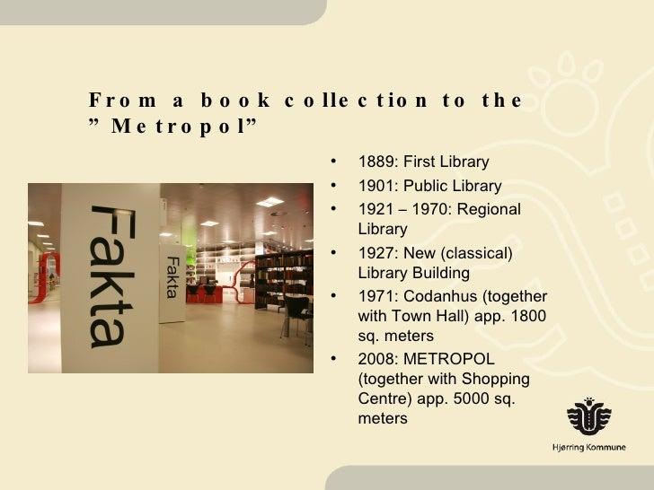 "From a book collection to the ""Metropol "" <ul><li>1889: First Library </li></ul><ul><li>1901: Public Library </li></ul><ul..."