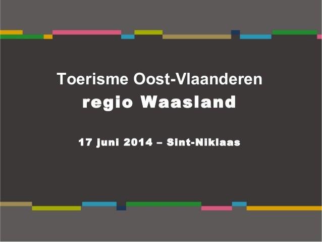 Toerisme Oost-Vlaanderen regio Waasland 17 juni 2014 – Sint-Niklaas