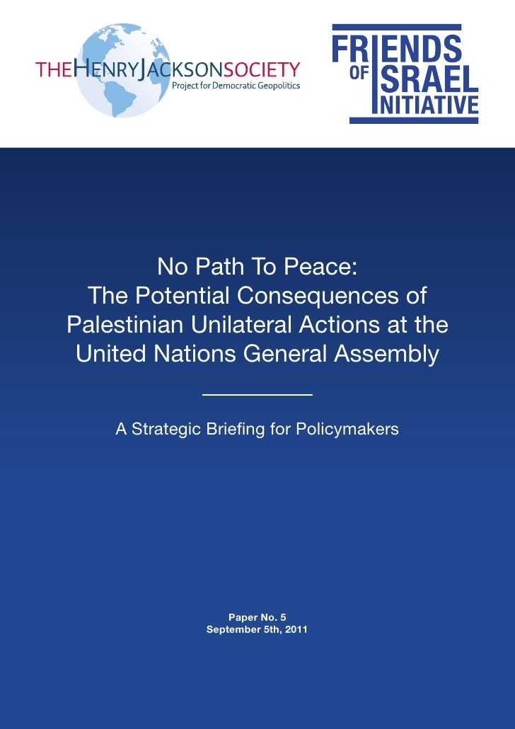 No Path To Peace:  The Potential Consequences ofPalestinian Unilateral Actions at the United Nations General Assembly    A...