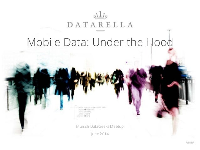 Mobile Data: Under the Hood Munich DataGeeks Meetup June 2014