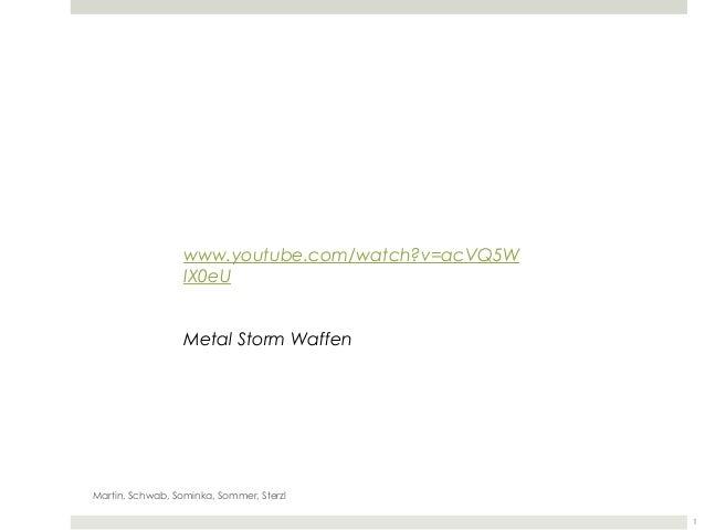 www.youtube.com/watch?v=acVQ5W                  IX0eU                  Metal Storm WaffenMartin, Schwab, Sominka, Sommer, ...
