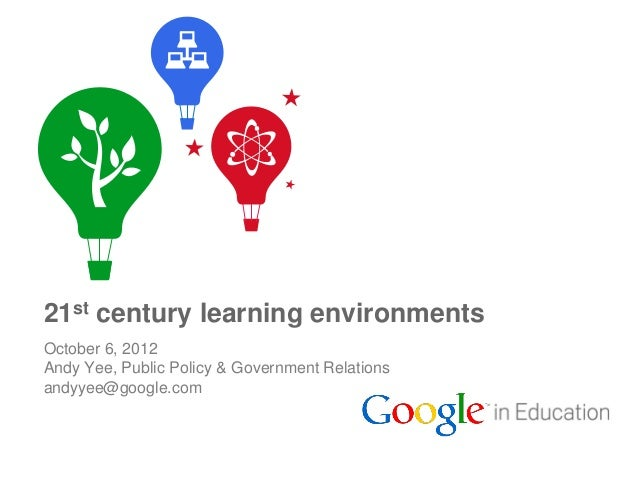 21st century learning environmentsOctober 6, 2012Andy Yee, Public Policy & Government Relationsandyyee@google.com         ...